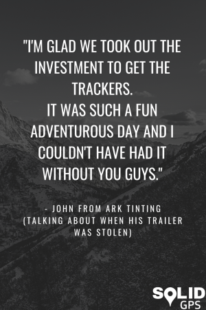 I'm glad we took out the investment to get the trackers. - Quote